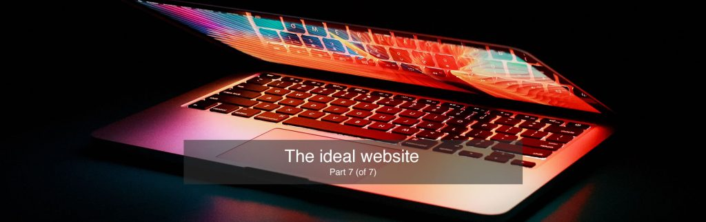 The ideal website - Part 7 (of 7)