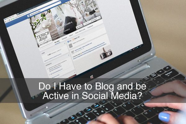 Do I Have to Blog and be Active in Social Media?